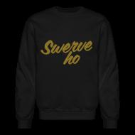 Long Sleeve Shirts ~ Crewneck Sweatshirt ~ Swerve Ho Sweatshirt