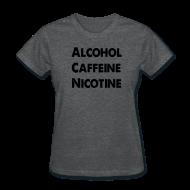 Women's T-Shirts ~ Women's T-Shirt ~ Alcohol, Caffeine, Nicotine