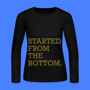 Started From The Bottom Long Sleeve Shirts - Women's Long Sleeve Jersey T-Shirt
