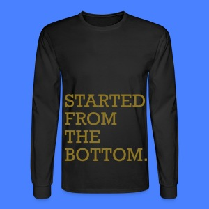 Started From The Bottom Long Sleeve Shirts - Men's Long Sleeve T-Shirt