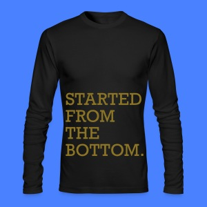 Started From The Bottom Long Sleeve Shirts - Men's Long Sleeve T-Shirt by Next Level