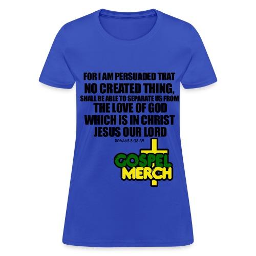 Romans 8 : 38-39 - Women's T-Shirt
