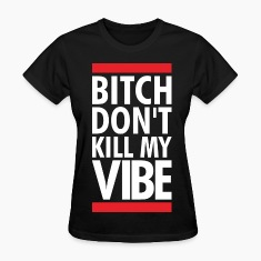 DONT KILL MY VIBE Women's T-Shirts