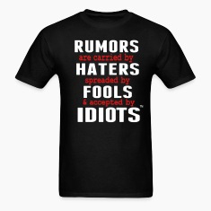 RUMORS ARE CARRIED BY HATERS T-Shirts