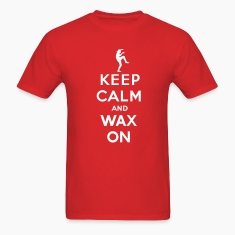 Keep calm and wax on  Karate Kid  Crane technique T-Shirts