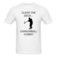 T-Shirts ~ Men's T-Shirt ~ Clear the deck... Cannonball comin'!