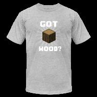 T-Shirts ~ Men's T-Shirt by American Apparel ~ Got wood?