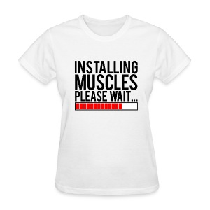 Installing muscles please wait | Womens tee - Women's T-Shirt