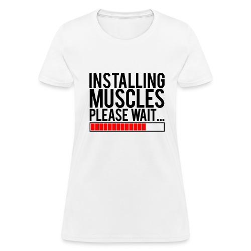 Installing muscles please wait | Womens tee - Women's T-Shirt
