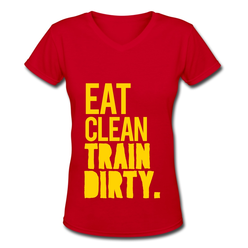 eat clean train dirty 1 ladies v neck tee t shirt t shirts hoodies. Black Bedroom Furniture Sets. Home Design Ideas
