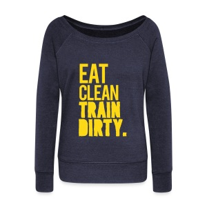 Eat clean train dirty. 1. | Womens Jumper - Women's Wideneck Sweatshirt