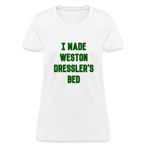 I Made Weston Dressler's Bed (Female) - Women's T-Shirt