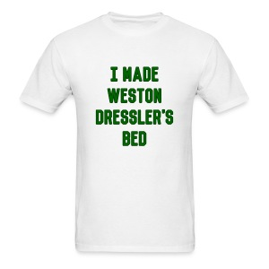 I Made Weston Dressler's Bed (Male) - Men's T-Shirt
