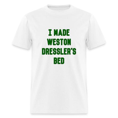 I Made Weston Dressler's Bed (Male) - Men's T-Shirt