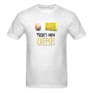 T-Shirts ~ Men's T-Shirt ~ There's Now CHEESE! - Mens