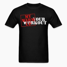 Your workout - My warm up T-Shirts
