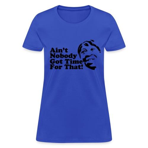 Nobody Got Time For That! - Women's T-Shirt