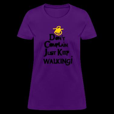 Don 39 t complain just keep walking t shirt spreadshirt for Never complain never explain t shirt