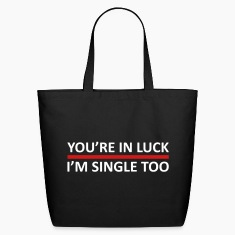 You're In Luck - I'm Single Too Bags