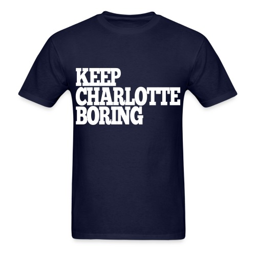 Men's T-Shirt - Keep Charlotte Boring's original design featuring Keep Charlotte Boring text printed on center chest. Just pick your thread and print color and start showing your support for Keep Charlotte Boring.