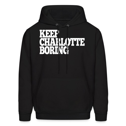 Men's Hoodie - Keep Charlotte Boring's original design featuring Keep Charlotte Boring text printed on center chest. Just pick your thread color and start showing your support.