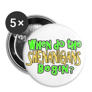When do the Shenanigans Begin St. Patrick's Day Buttons - Large Buttons