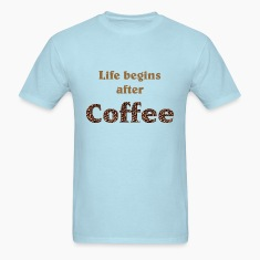 Life begins after coffee T-Shirts