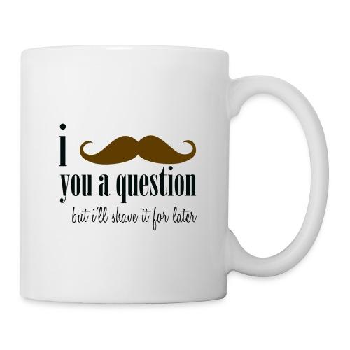 I Mustache You A Question - Coffee/Tea Mug