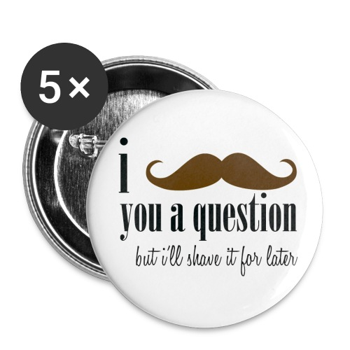 I Mustache You A Question - Small Buttons