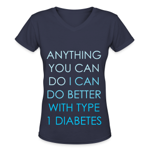 Anything you can do, I can do better with Type 1 Diabetes - Women's V-Neck T-Shirt