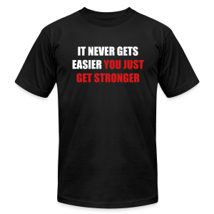 it never gets easier - You just get stronger - Men's T-Shirt by American Apparel