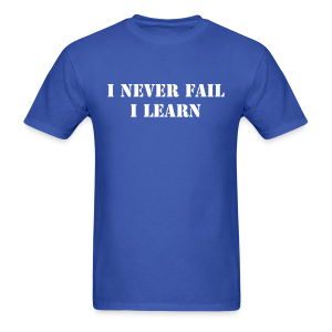 I never fail, I learn - Men's T-Shirt