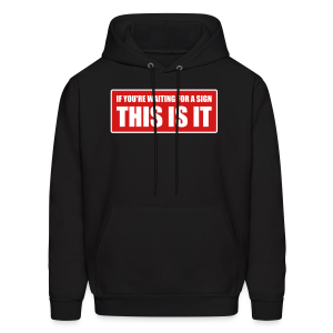 If you're waiting for a sign - This is it - Men's Hoodie