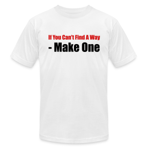 If you can't find a way - Make one - Men's T-Shirt by American Apparel