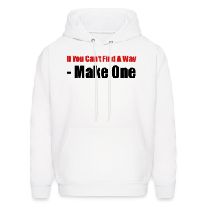 If you can't find a way - Make one - Men's Hoodie