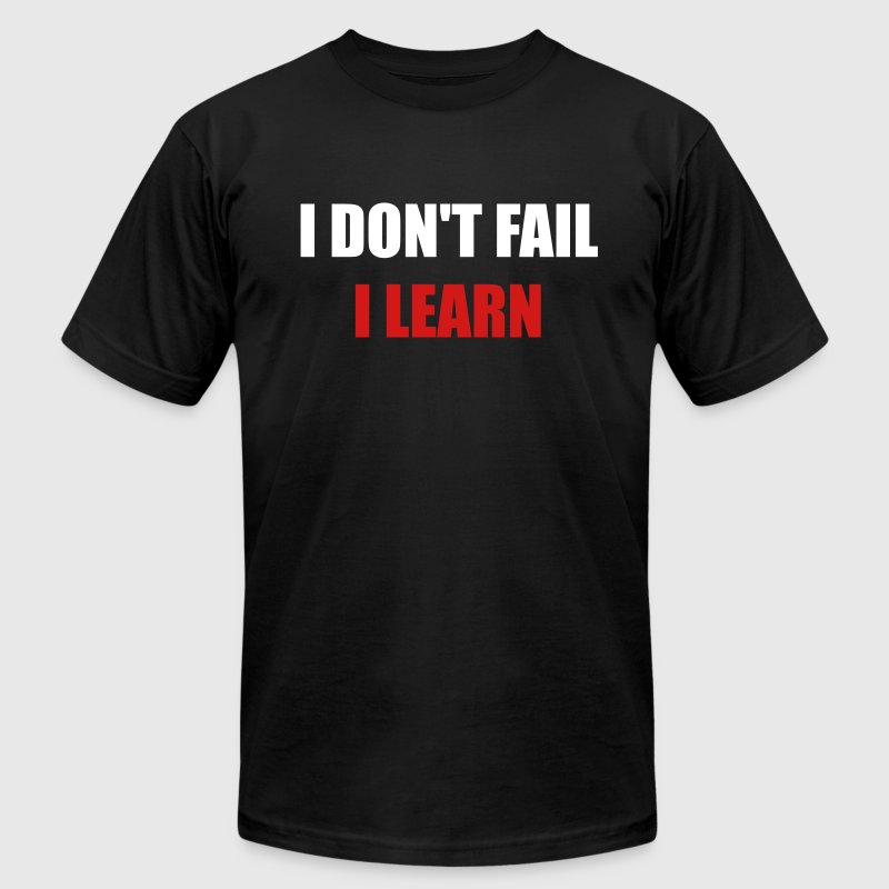 I Don 39 T Fail I Learn T Shirt Spreadshirt