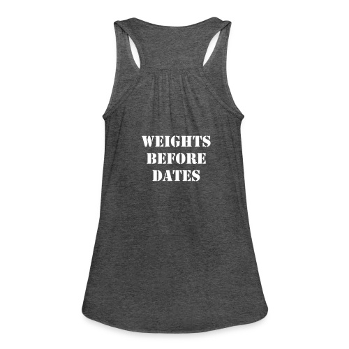 WEIGHTS BEFORE DATES TANK - Women's Flowy Tank Top by Bella