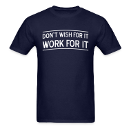 T-Shirts ~ Men's T-Shirt ~ Don't wish for it - Work for it!
