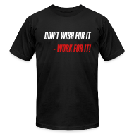 T-Shirts ~ Men's T-Shirt by American Apparel ~ Don't wish for it - Work for it!