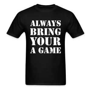 Always bring your A game - Men's T-Shirt