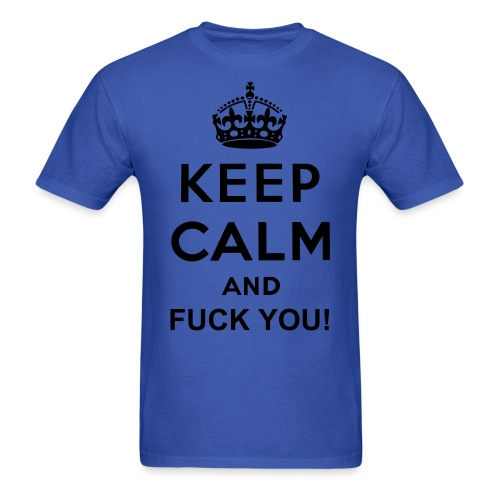 KEEP CALM AND FUCK YOU - Men's T-Shirt