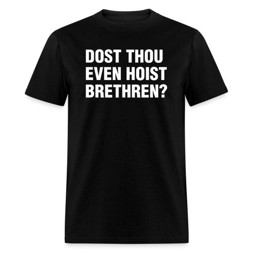 Dost Thou Even Hoist? Shirt - Men's T-Shirt