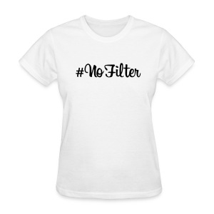 #NoFilter Women's Standard Weight T-Shirt - Women's T-Shirt