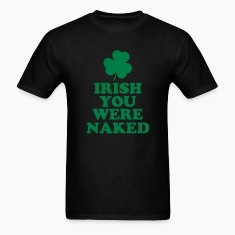 Irish you Were Naked Men's T