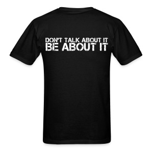 Don't Talk about it.  Be about it - Men's T-Shirt