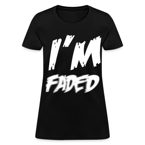 I'm Faded (WOMEN) - Women's T-Shirt