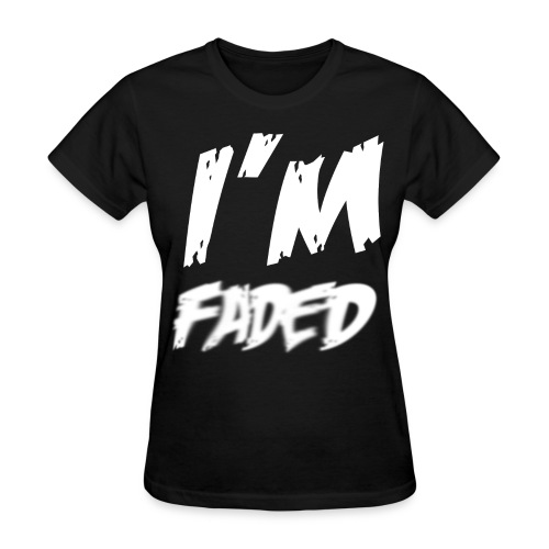 I'm Faded (WOMEN) - Women's T-Shirt