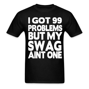 99 Problems...Swag - Men's T-Shirt