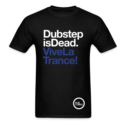 Dubstep Is Dead... Vive La Trance! [Male] - Men's T-Shirt