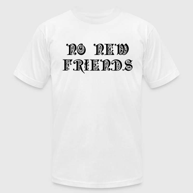 No New Friends T-Shirts - Men's T-Shirt by American Apparel